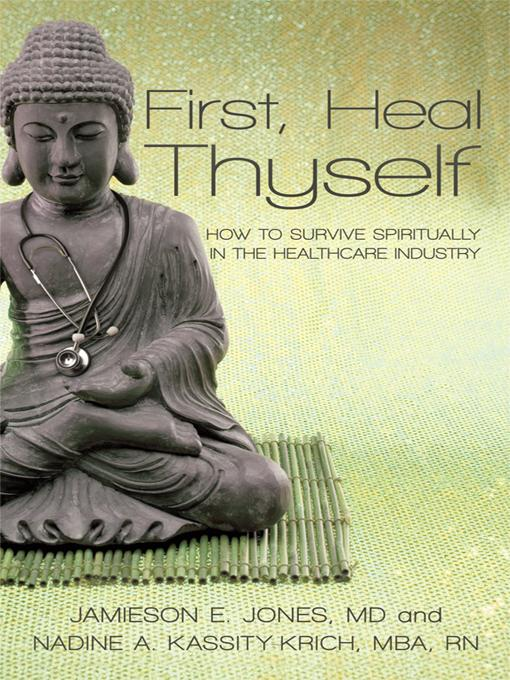 First, Heal Thyself: How to Survive Spiritually in the Healthcare Industry EB9781450222198