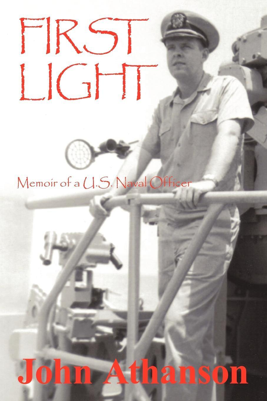 First Light: Memoir of a U.S. Naval Officer EB9781440191404