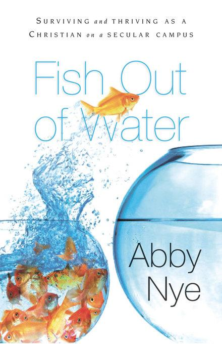 Fish Out of Water: Surviving and Thriving As A Christian on a Secular EB9781614580478