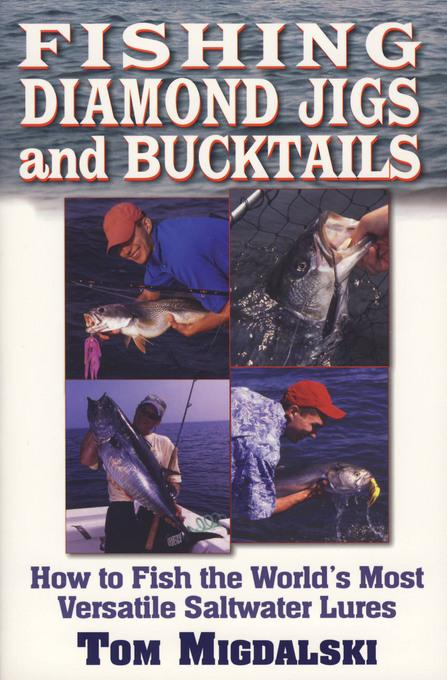 Fishing Diamond Jigs and Bucktails: How to Fish the World's Most Versatile Saltwater Lures EB9781580805148
