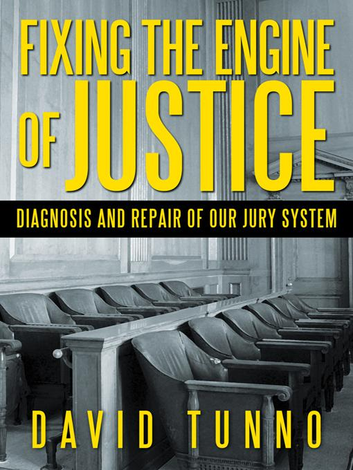 Fixing the Engine of Justice: Diagnosis and Repair of Our Jury System EB9781475932393
