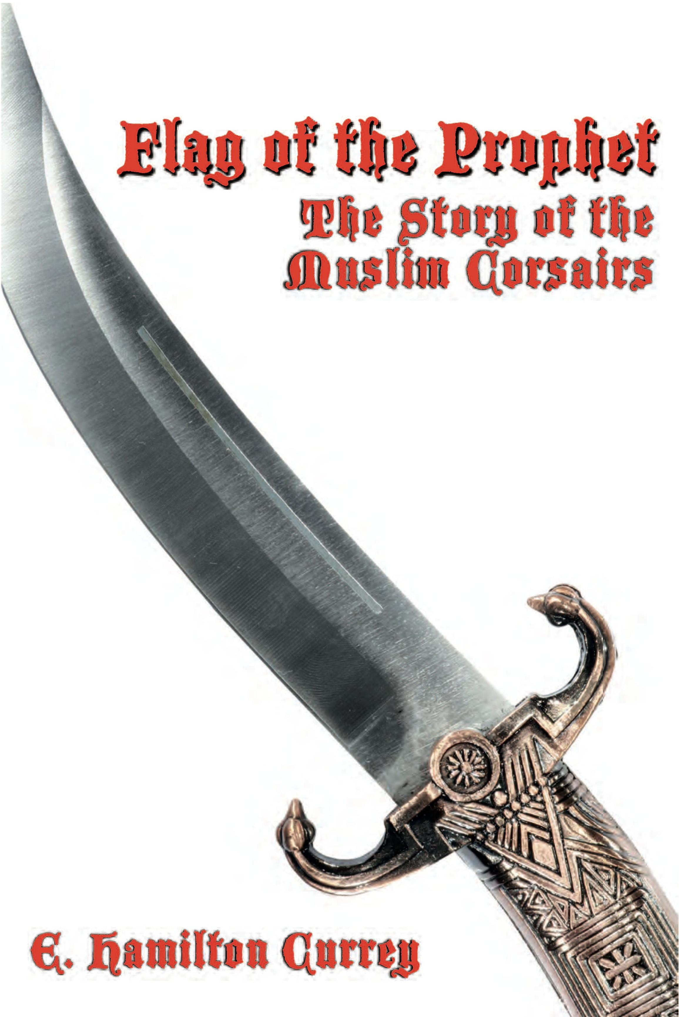 Flag of the Prophet: The Story of the Muslim Corsairs EB9781611790498