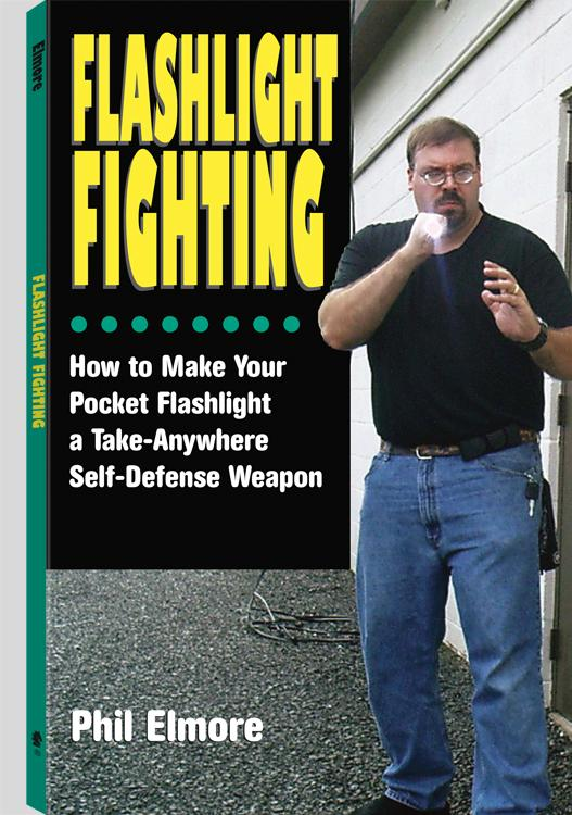 Flashlight Fighting: How to Make Your Pocket Flashlight a Take-Anywhere Self-Defense Weapon EB9781581608298