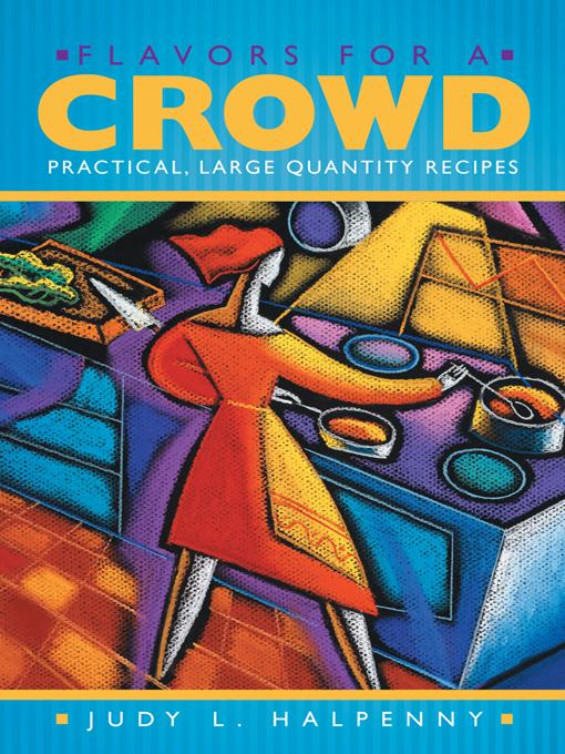 Flavors for a Crowd: Practical, Large Quantity Recipes EB9781452548098