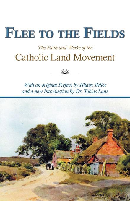 Flee to the Fields: The Founding Fathers of the Catholic Land Movement EB9781932528305