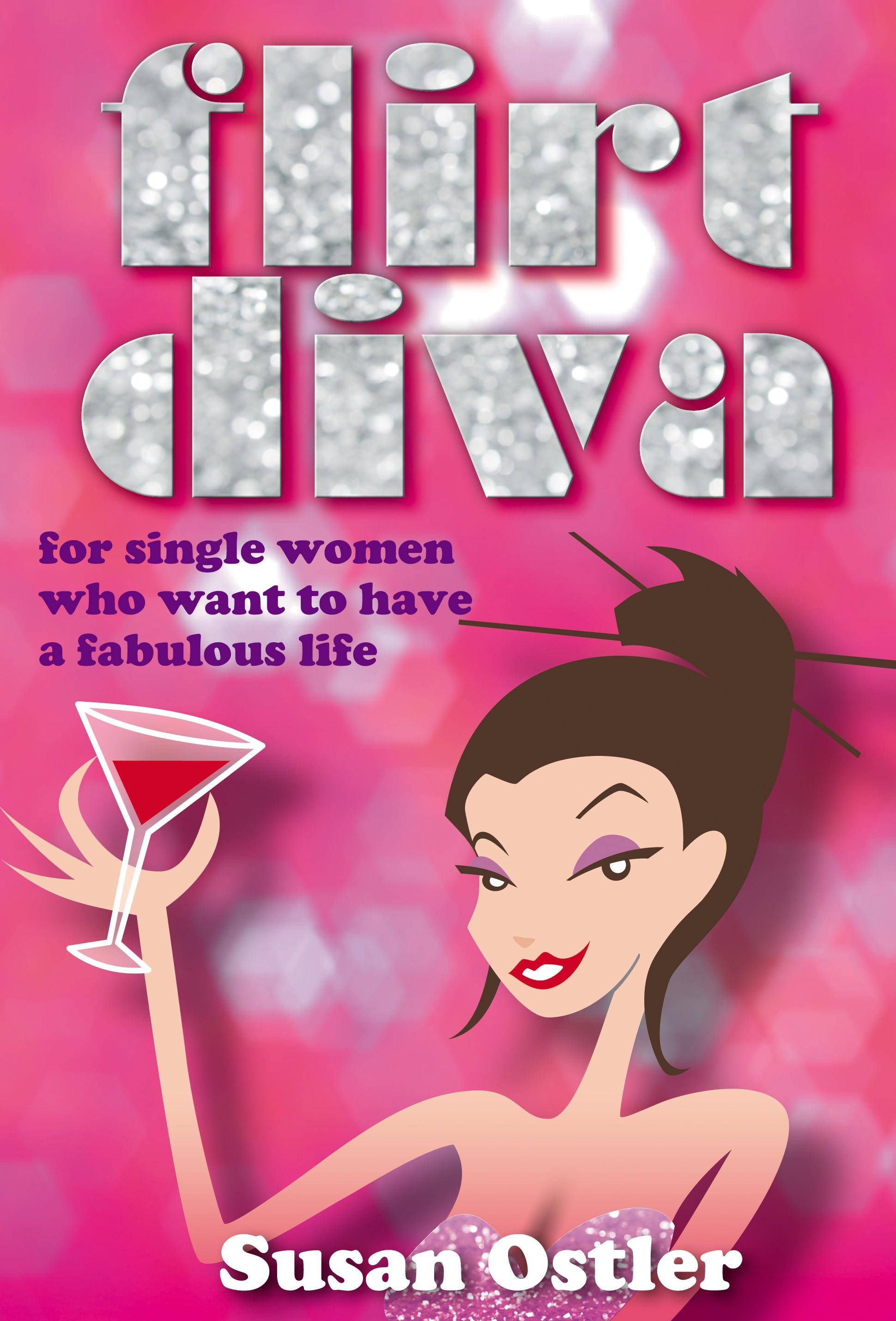 Flirt Diva - For Women Who Want to be Bold and Sassy and have a Fabulous Life EB9781904312925