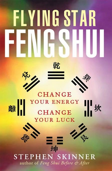 Flying Star Feng Shui: Change Your Energy; Change Your Luck EB9781462906734