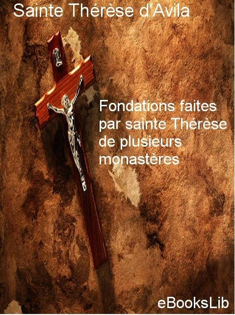 Fondations faites par sainte Th?r?se de plusieurs monast?res EB9781554455652