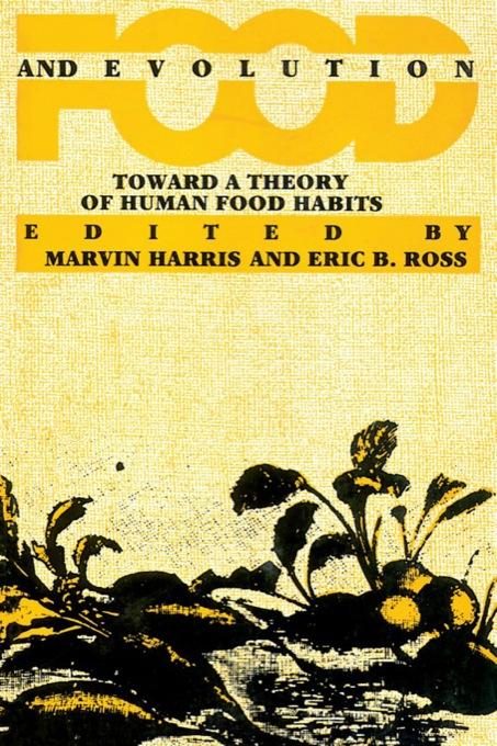 Food and Evolution: Toward a Theory of Human Food Habits EB9781439901038