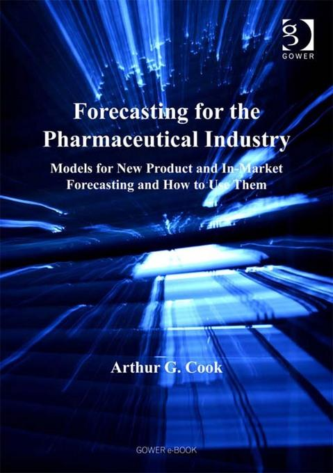 Forecasting for the Pharmaceutical Industry: Models for New Product and In-Market Forecasting and How to Use Them EB9781409457961