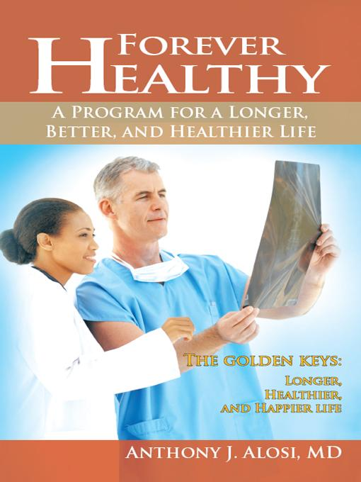 Forever Healthy: A Program for a Longer, Better, and Healthier Life EB9781462043545