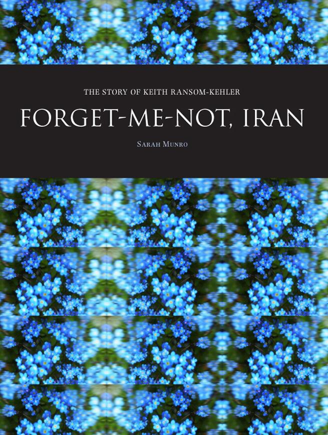 Forget-Me-Not, Iran: The Story of Keith Ransom-Kehler EB9781841504117