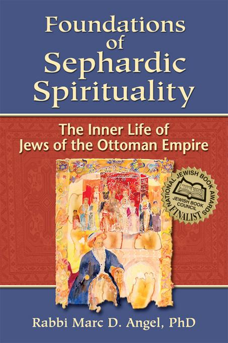 Foundations of Sephardic Spirituality: The Inner Life of Jews of the Ottoman Empire EB9781580235167