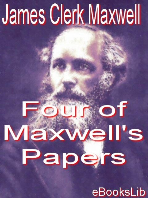Four of Maxwell's Papers EB9781412124126