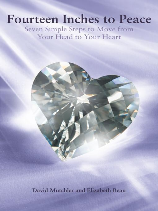 Fourteen Inches to Peace: Seven Simple Steps to Move from Your Head to Your Heart EB9781452557991