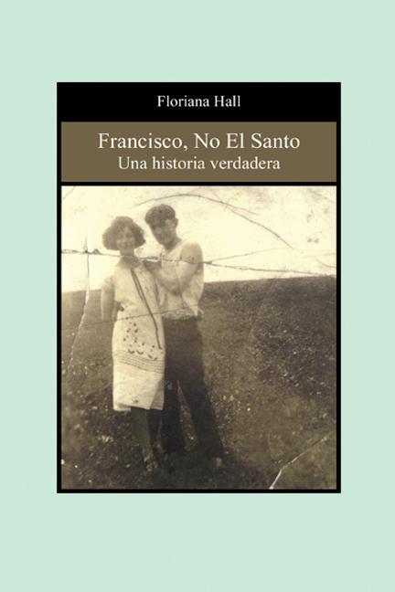 Francisco, No El Santo: Una Historia Verdadera EB9781926918334