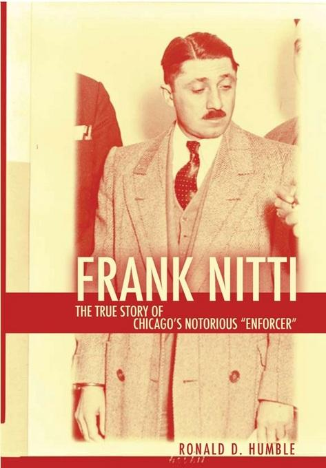 Frank Nitti: The True Story of Chicago's Notorious Enforcer EB9781569803837