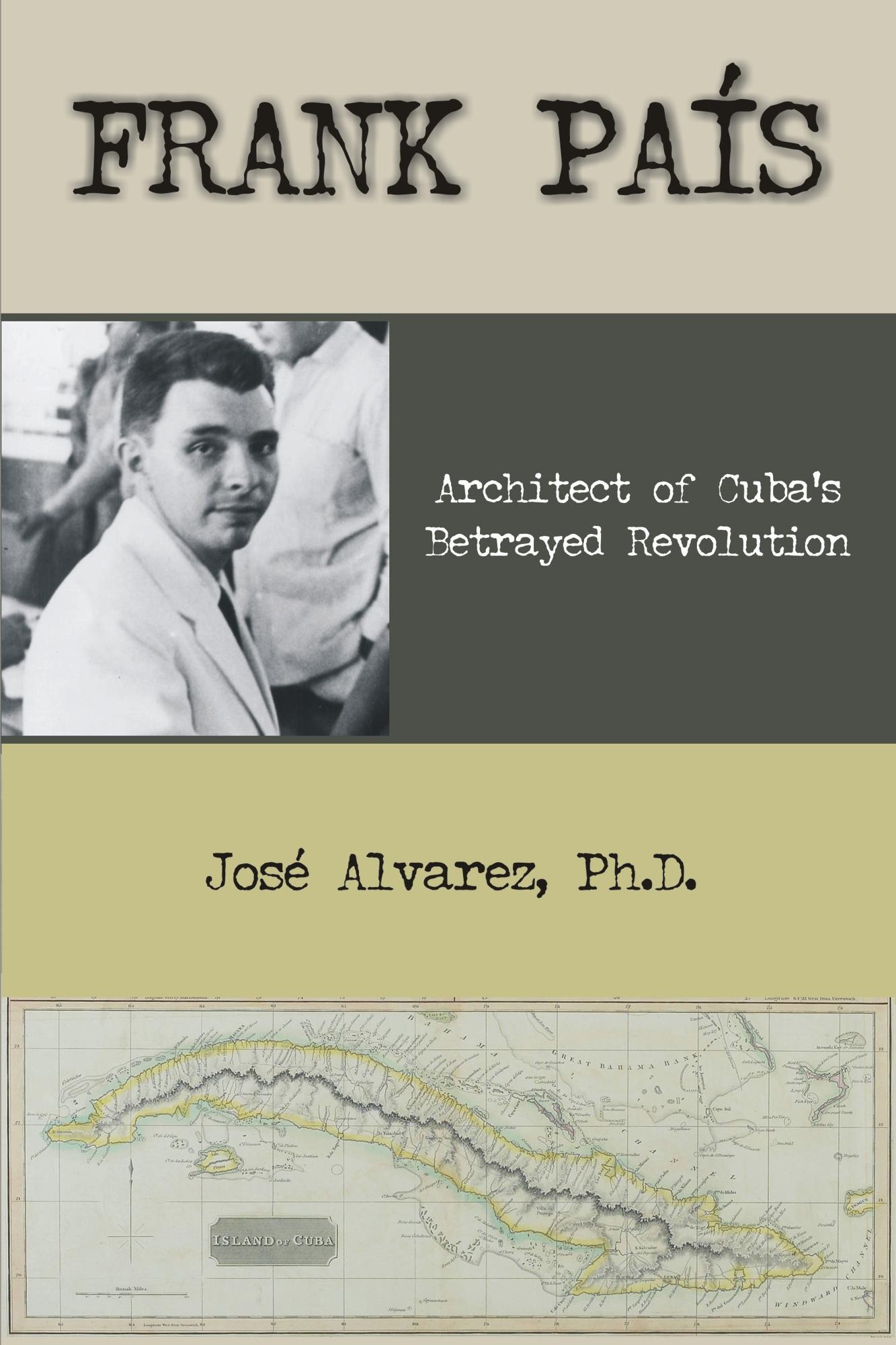 Frank Pais: Architect of Cuba's Betrayed Revolution EB9781599429168