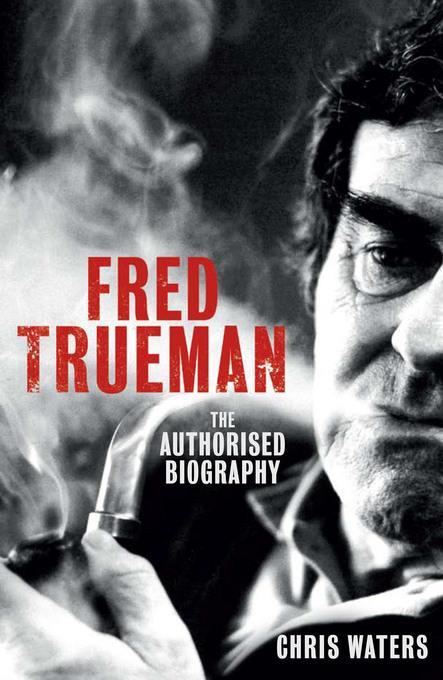 Fred Trueman: The Authorised Biography EB9781845137618