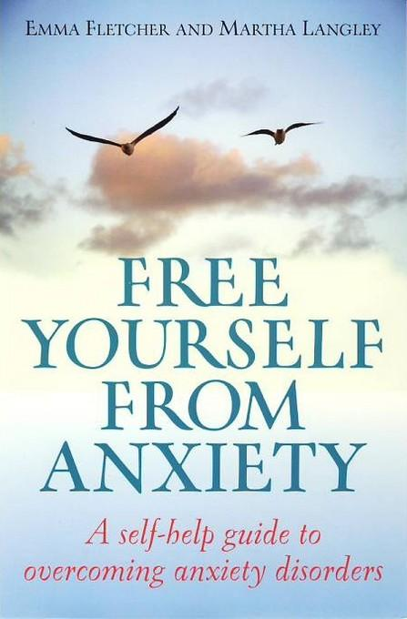 Free Yourself from Anxiety: A self-help guide to overcoming anxiety disorders EB9781848034273