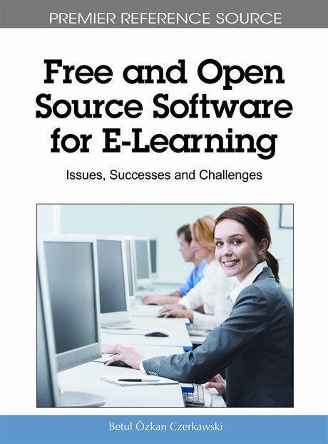 Free and Open Source Software for E-Learning: Issues, Successes and Challenges EB9781615209187