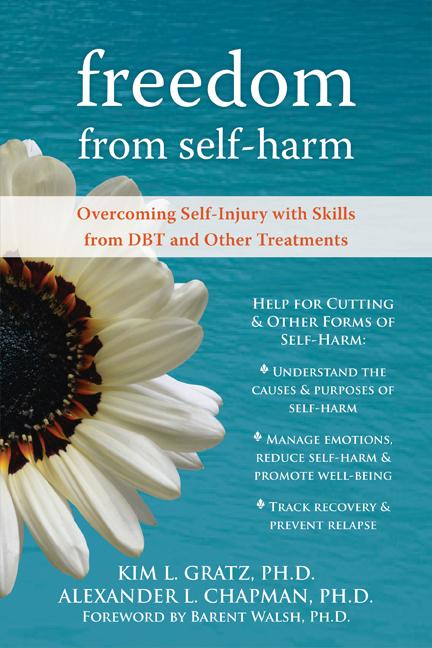 Freedom from Self-Harm: Overcoming Self-Injury with Skills from DBT and Other Treatments EB9781572247864