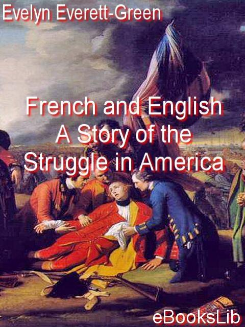 French and English. A Story of the Struggle in America EB9781412146920