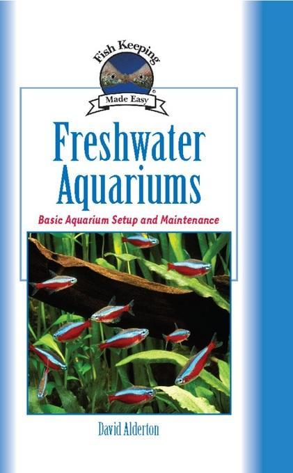 Freshwater Aquariums: Basic Aquarium Setup and Maintenance EB9781620080047