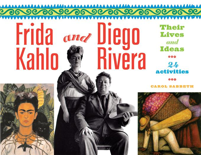 Frida Kahlo and Diego Rivera: Their Lives and Ideas, 24 Activities EB9781613741818