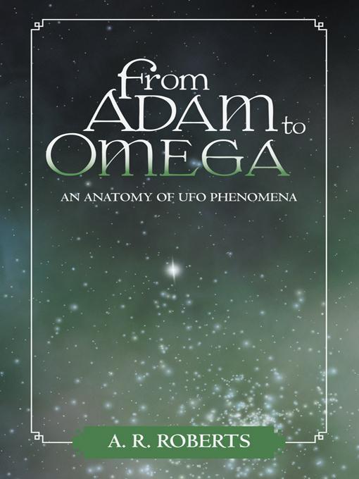 From Adam to Omega: An Anatomy of UFO Phenomena EB9781475905052