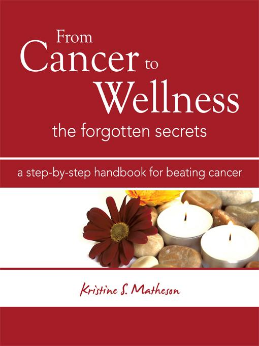 From Cancer to Wellness: The Forgotten Secrets EB9781452543796