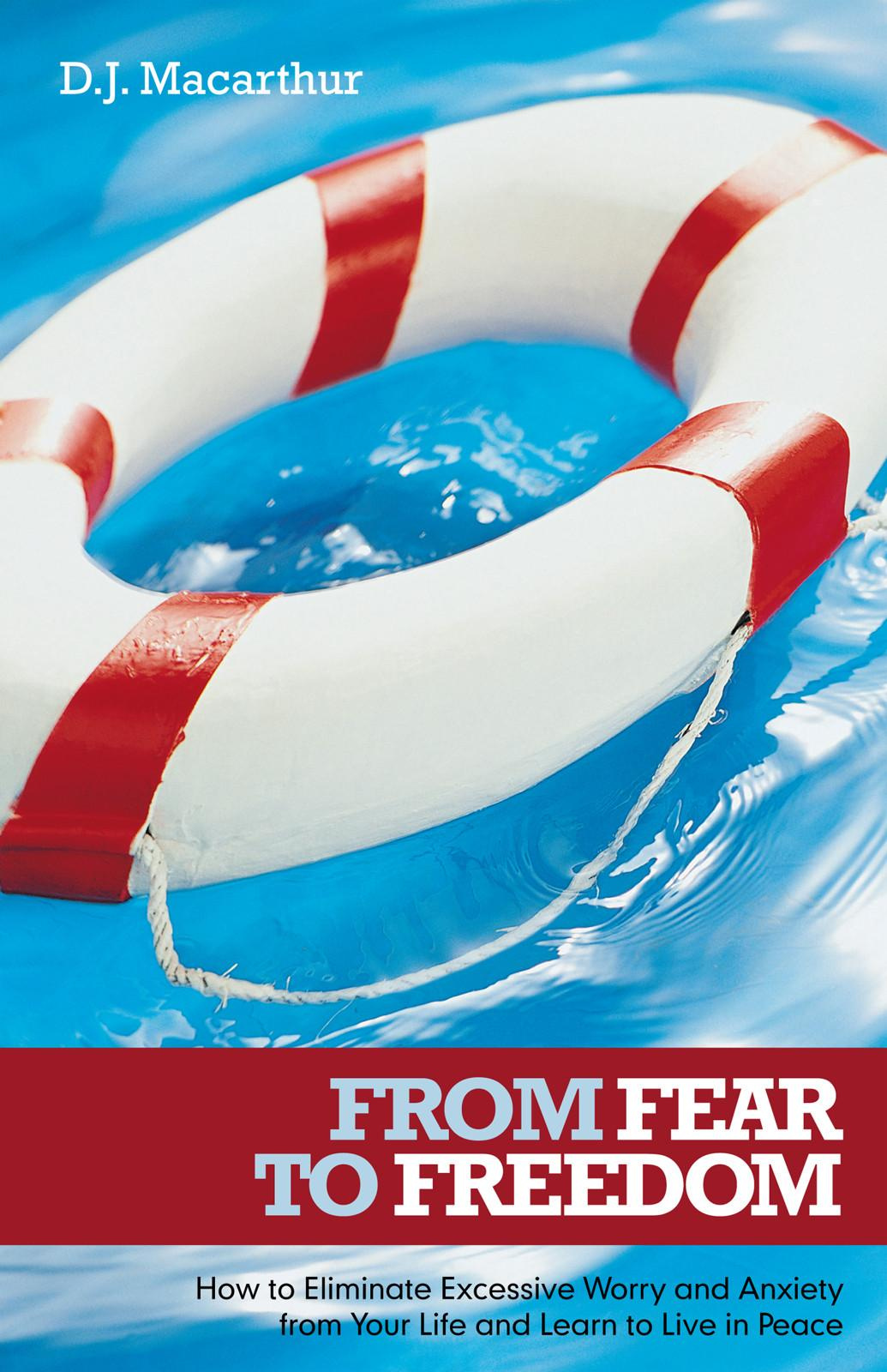 From Fear to Freedom: How to Eliminate Excessive Worry and Anxiety from Your Life and Learn to Live in Peace EB9781452532981