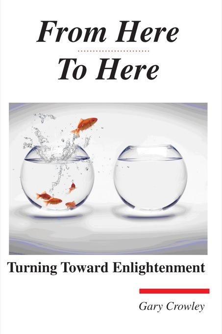 From Here To Here: Turning Toward Enlightenment EB9781933983035