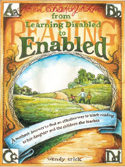 From Learning Disabled to Enabled: A mother's journey to find an effective way to teach reading to her daughter and the children she teaches. EB9781426909085
