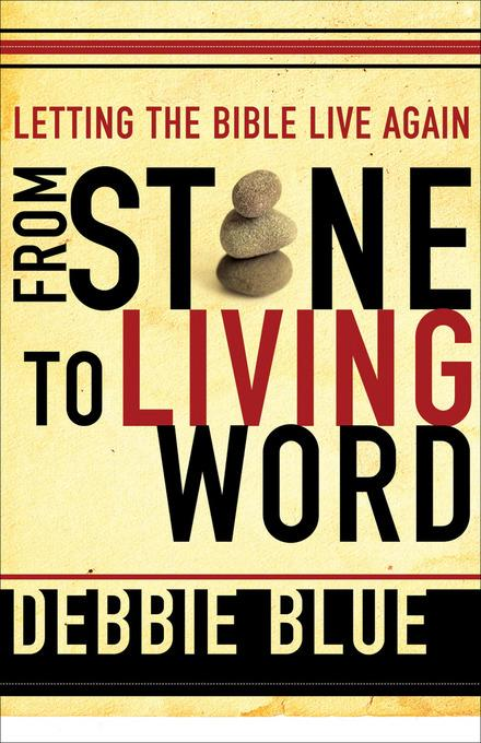 From Stone to Living Word: Letting the Bible Live Again EB9781441201744