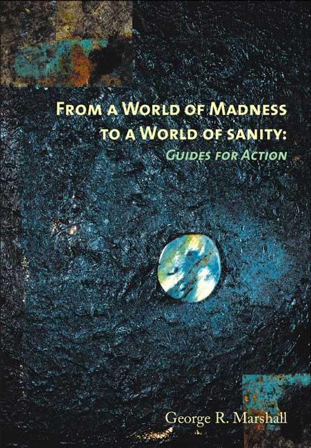 From a World of Madness to a World of Sanity: Guides for Action EB9781553699194