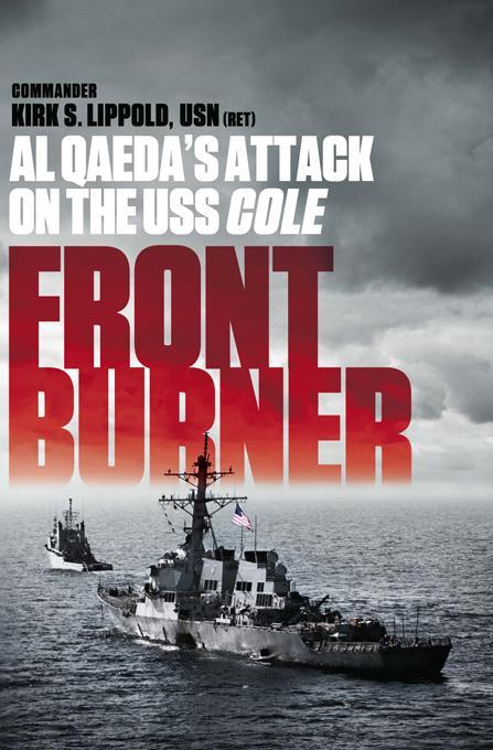 Front Burner: Al Qaeda's Attack on the USS Cole EB9781610391252