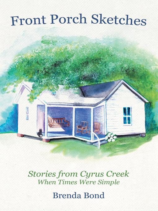 Front Porch Sketches: Stories from Cyrus Creek When Times Were Simple EB9781475933482