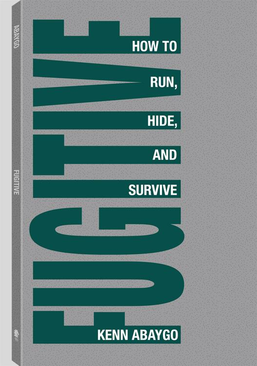 Fugitive!: How To Run, Hide, And Survive EB9781581608144