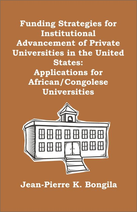 Funding Strategies for Institutional Advancement of Private Universities in the United States: Applications for African/Congolese Universities EB9781581122022