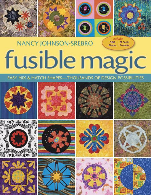 Fusible Magic: Easy Mix & Match Shapes, Thousands of Design Possibilities, Includes 100 Block, 9 Quilt Projects EB9781607051343