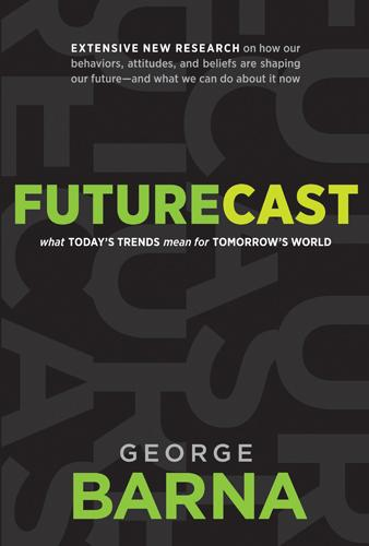 Futurecast: What Today S Trends Mean for Tomorrow S World EB9781414360799