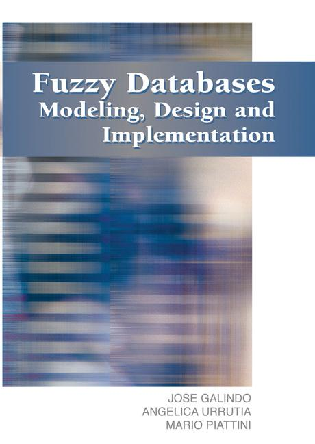 Fuzzy Databases: Modeling, Design and Implementation EB9781591403265