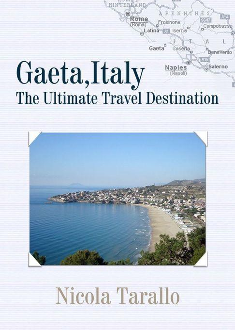 Gaeta, Italy: The Ultimate Travel Destination EB9781456607920