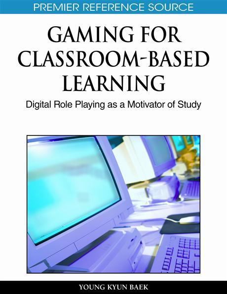 Gaming for ClassroomBased Learning: Digital Role Playing as a Motivator of Study EB9781615207145