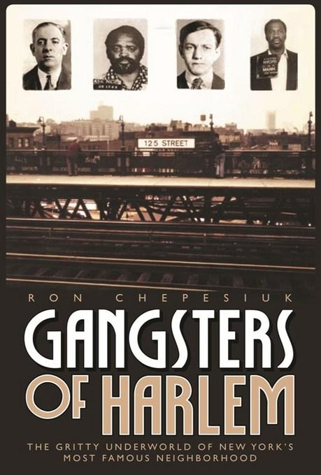 Gangsters of Harlem: The Gritty Underworld of New York's Most Famous Neighborhood EB9781569804032