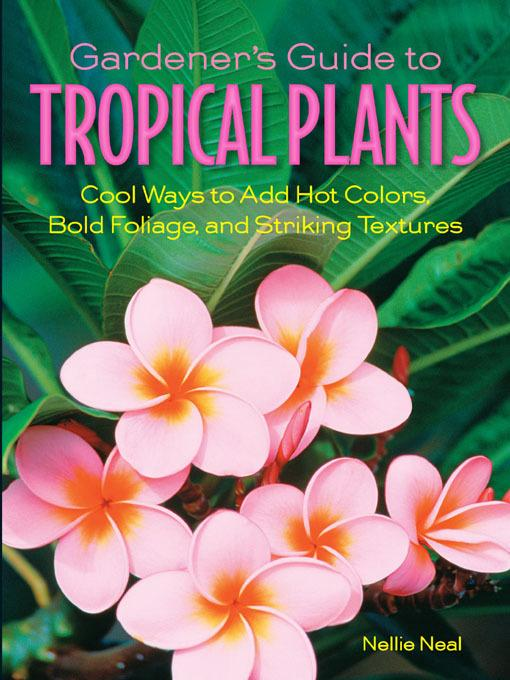 Gardener's Guide to Tropical Plants: Cool Ways to Add Hot Colors, Bold Foliage, and Striking Textures EB9781610582797