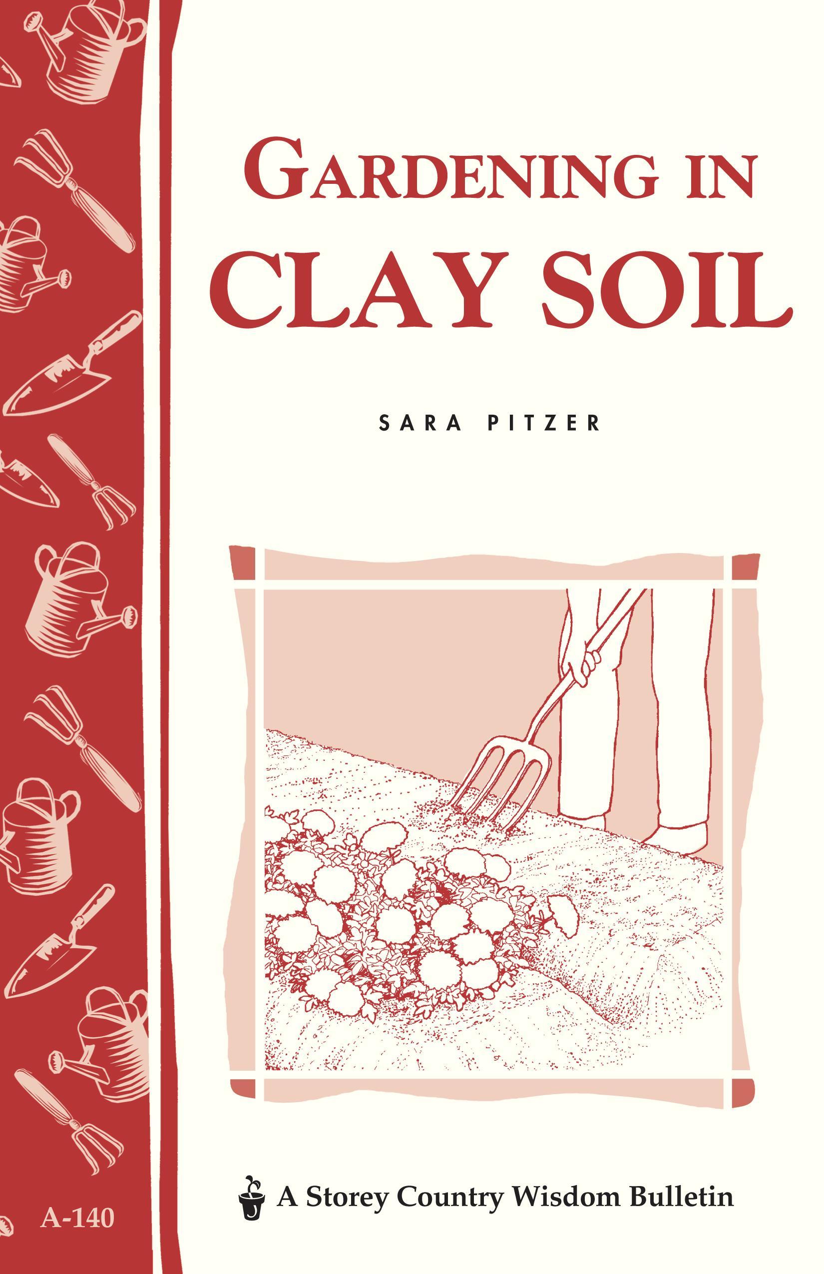 Gardening in Clay Soil: Storey's Country Wisdom Bulletin A-140 EB9781603422796