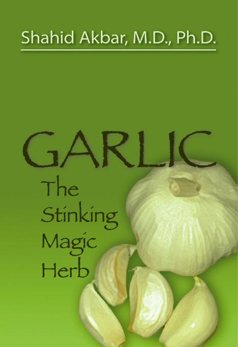 Garlic:The Stinking Magic Herb EB9781412203678