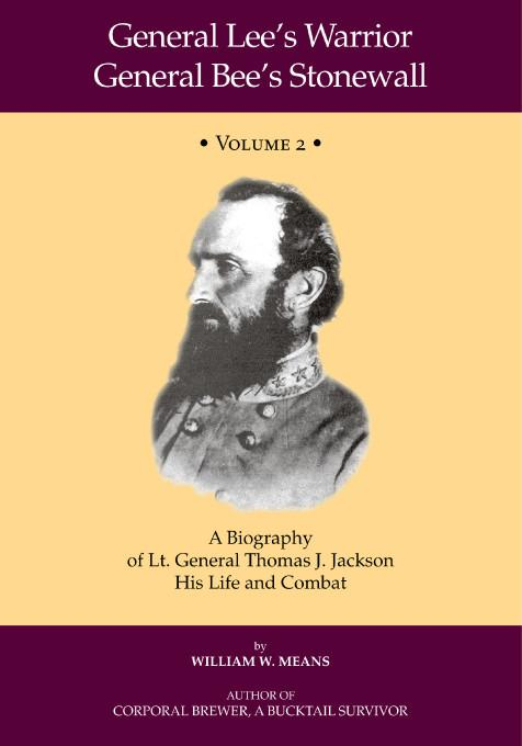 General Lee's Warrior General Bee's Stonewall Volume II:A Biography of Lt. General Thomas J. Jackson, His Life and Combat EB9781412205542